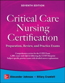 Critical Care Nursing Certification: Preparation, Review, and Practice Exams, Seventh Edition, Paperback / softback Book