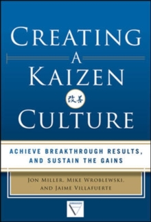 Creating a Kaizen Culture: Align the Organization, Achieve Breakthrough Results, and Sustain the Gains, Hardback Book