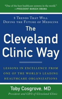 The Cleveland Clinic Way: Lessons in Excellence from One of the World's Leading Health Care Organizations, Hardback Book