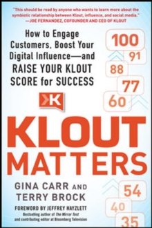 Klout Matters: How to Engage Customers, Boost Your Digital Influence--and Raise Your Klout Score for Success, Paperback / softback Book