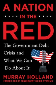 A Nation in the Red: The Government Debt Crisis and What We Can Do About It, Hardback Book