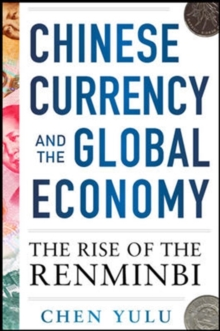 Chinese Currency and the Global Economy: The Rise of the Renminbi, Paperback / softback Book