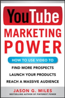 YouTube Marketing Power: How to Use Video to Find More Prospects, Launch Your Products, and Reach a Massive Audience, Paperback / softback Book