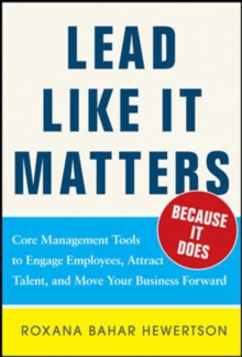 Lead Like it Matters...Because it Does: Practical Leadership Tools to Inspire and Engage Your People and Create Great Results, Hardback Book