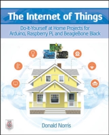 The Internet of Things: Do-It-Yourself at Home Projects for Arduino, Raspberry Pi and BeagleBone Black, Paperback / softback Book
