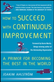 How to Succeed with Continuous Improvement: A Primer for Becoming the Best in the World, Hardback Book
