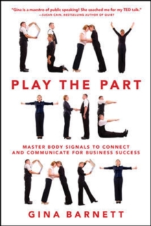 Play the Part: Master Body Signals to Connect and Communicate for Business Success, Paperback / softback Book