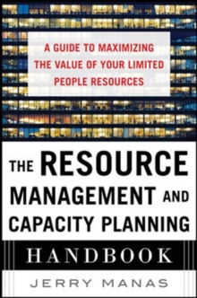 The Resource Management and Capacity Planning Handbook: A Guide to Maximizing the Value of Your Limited People Resources, Hardback Book