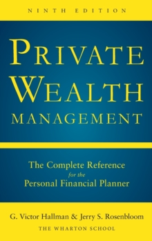Private Wealth Management: The Complete Reference for the Personal Financial Planner, Ninth Edition, Hardback Book