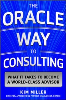 The Oracle Way to Consulting: What it Takes to Become a World-Class Advisor, Hardback Book