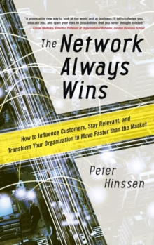 Network Always Wins: How to Influence Customers, Stay Relevant, and Transform Your Organization to Move Faster Than the Market, Hardback Book