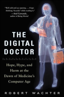 The Digital Doctor: Hope, Hype, and Harm at the Dawn of Medicine's Computer Age, Hardback Book