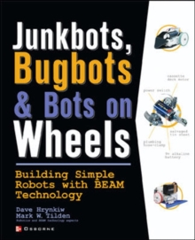 JunkBots, Bugbots, and Bots on Wheels: Building Simple Robots With BEAM Technology, Paperback Book