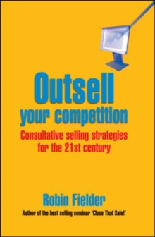 Outsell Your Competition: Consultative Selling Strategies for the 21st Century : Consultative Selling Strategies for the 21st Century, Paperback Book