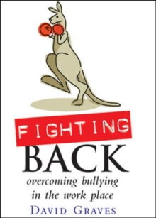 Fighting Back - Overcoming Bullying in the Work Place : Overcoming bullying in the workplace, Paperback Book
