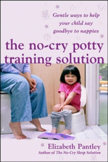 The No-Cry Potty Training Solution: Gentle Ways to Help Your Child Say Good-Bye to Nappies 'UK Edition', Paperback Book
