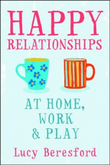 Happy Relationships at Home, Work and Play, Paperback / softback Book