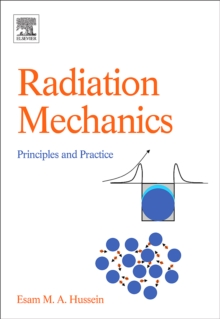 Radiation Mechanics : Principles and Practice, Hardback Book