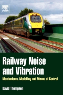 Railway Noise and Vibration : Mechanisms, Modelling and Means of Control, Hardback Book