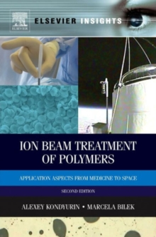 Ion Beam Treatment of Polymers : Application Aspects from Medicine to Space, Hardback Book