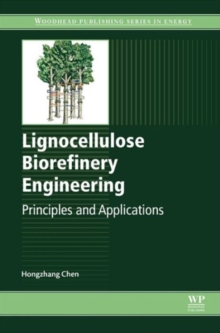 Lignocellulose Biorefinery Engineering : Principles and Applications, Hardback Book