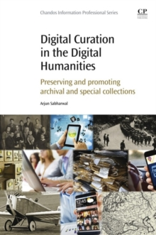 Digital Curation in the Digital Humanities : Preserving and Promoting Archival and Special Collections, Paperback / softback Book