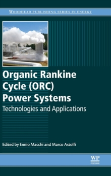 Organic Rankine Cycle (ORC) Power Systems : Technologies and Applications, Hardback Book