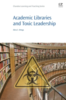 Academic Libraries and Toxic Leadership, Paperback / softback Book