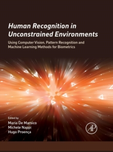 Human Recognition in Unconstrained Environments : Using Computer Vision, Pattern Recognition and Machine Learning Methods for Biometrics, Hardback Book