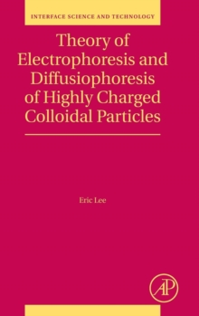 Theory of Electrophoresis and Diffusiophoresis of Highly Charged Colloidal Particles : Volume 26, Hardback Book