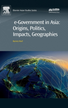 e-Government in Asia:Origins, Politics, Impacts, Geographies, Hardback Book
