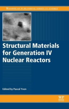 Structural Materials for Generation IV Nuclear Reactors, Hardback Book