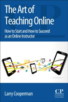 The Art of Teaching Online : How to Start and How to Succeed as an Online Instructor, Paperback / softback Book