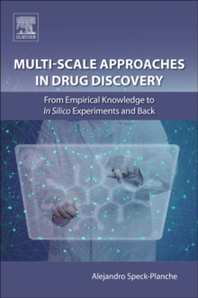 Multi-Scale Approaches in Drug Discovery : From Empirical Knowledge to In silico Experiments and Back, Paperback Book