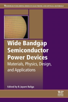Wide Bandgap Semiconductor Power Devices : Materials, Physics, Design, and Applications, Paperback / softback Book