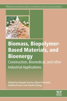 Biomass, Biopolymer-Based Materials, and Bioenergy : Construction, Biomedical, and other Industrial Applications, Paperback / softback Book