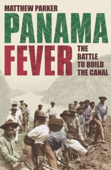 Panama Fever : The Battle to Build the Canal, Hardback Book