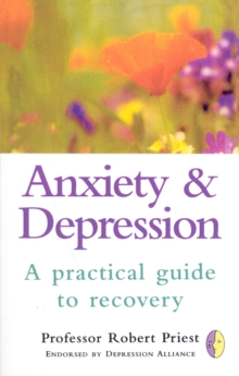 Anxiety & Depression : A Practical Guide to Recovery, Paperback Book