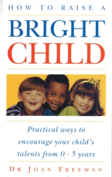 How To Raise A Bright Child : How to Encourage Your Child's Talents 0-5 Years, Paperback / softback Book