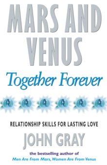 Mars And Venus Together Forever : Relationship Skills for Lasting Love, Paperback Book