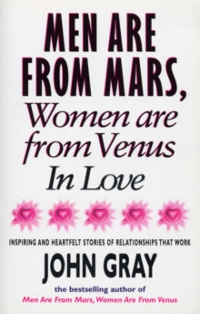Mars And Venus In Love : Inspiring and Heartfelt Stories of Relationships That Work, Paperback Book