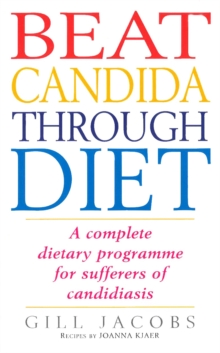 Beat Candida Through Diet : A Complete Dietary Programme for Suffers of Candidiasis, Paperback Book