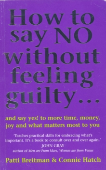 How To Say No Without Feeling Guilty ... : and say yes! to more time, money, joy and what matters most to you, Paperback Book