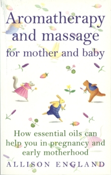 Aromatherapy and Massage for Mother and Baby, Paperback Book