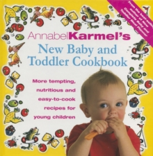 Annabel Karmel's Baby And Toddler Cookbook : More Tempting,Nutritious and Easy-to-Cook Recipes From the Author of THE COMPLETE BABY AND TODDLER MEAL PLANNER, Hardback Book