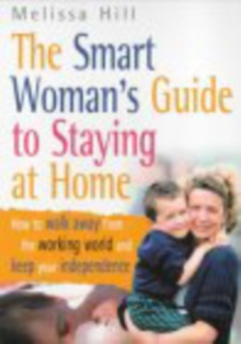 The Smart Woman's Guide To Staying At Home, Paperback Book