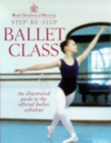 Royal Academy Of Dancing Step By Step Ballet Class, Paperback / softback Book