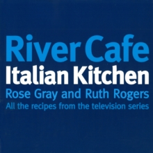 River Cafe Italian Kitchen : Includes All the Recipes from the Major TV Series, Paperback Book