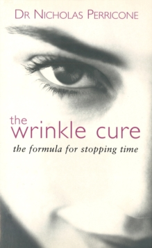 The Wrinkle Cure : The Formula for Stopping Time, Paperback / softback Book