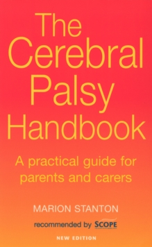 The Cerebral Palsy Handbook : A Practical Guide for Parents and Carers, Paperback Book
